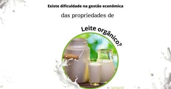 Existe dificuldade na gestão econômica das propriedades de leite orgânico?