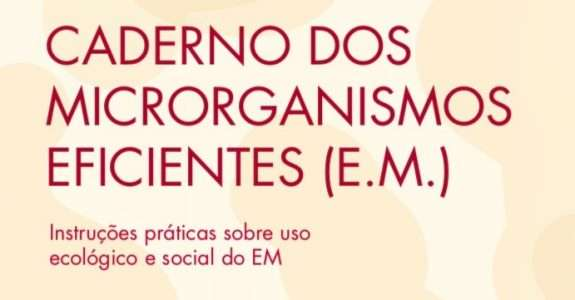 Caderno dos Microrganismos Eficientes (E.M.)