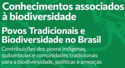 Conhecimentos associados à biodiversidade: Povos Tradicionais e Biodiversidade no Brasil
