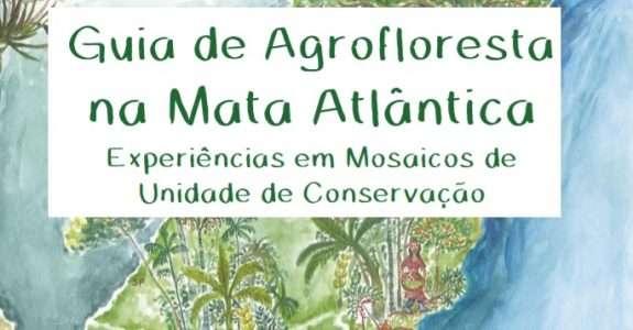 Guia de Agrofloresta na Mata Atlântica – Experiências em Mosaicos de Unidade de Conservação